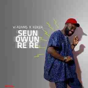 VJ Adams - Seun Rere Ft. Koker